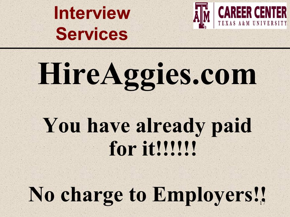 17 Interview Services HireAggies.com You have already paid for it!!!!!! No charge to Employers!!