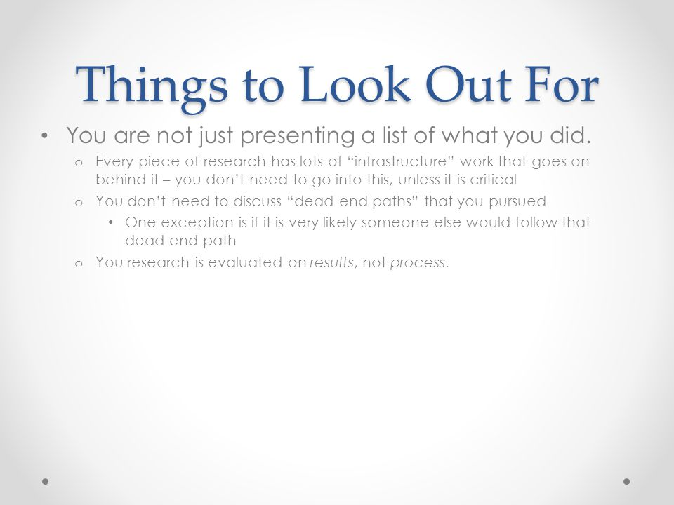 """Things to Look Out For You are not just presenting a list of what you did. o Every piece of research has lots of """"infrastructure"""" work that goes on be"""