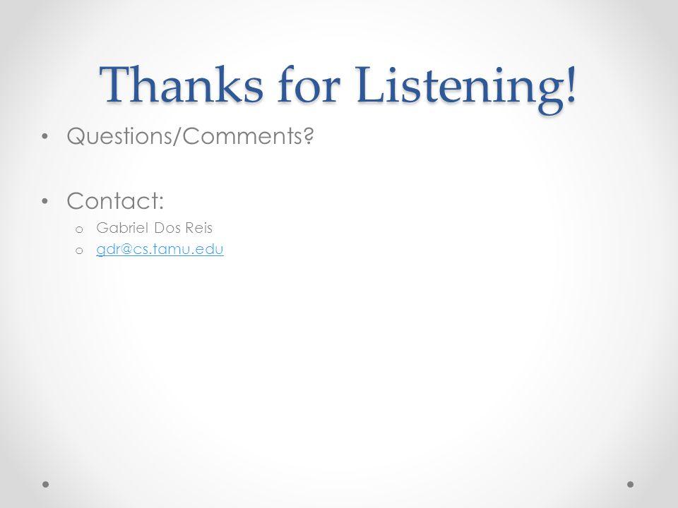 Thanks for Listening! Questions/Comments? Contact: o Gabriel Dos Reis o gdr@cs.tamu.edu gdr@cs.tamu.edu