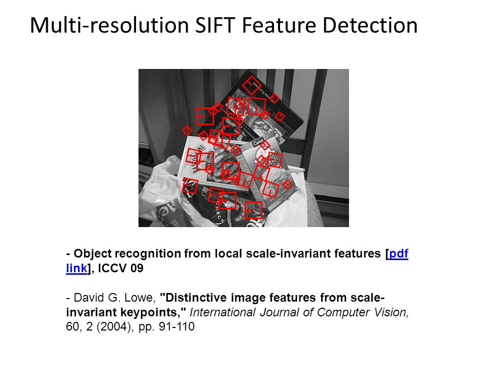 Multi-resolution SIFT Feature Detection - Object recognition from local scale-invariant features [pdf link], ICCV 09pdf link - David G. Lowe,