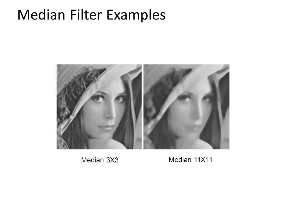 Median Filter Examples Median 11X11 Median 3X3