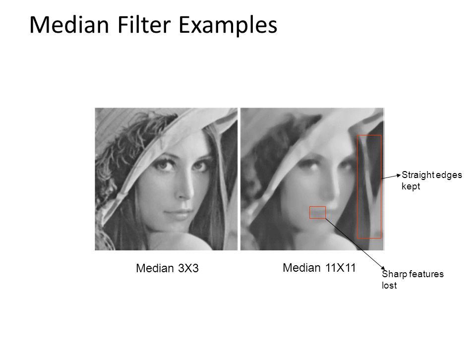 Median Filter Examples Median 11X11 Median 3X3 Straight edges kept Sharp features lost