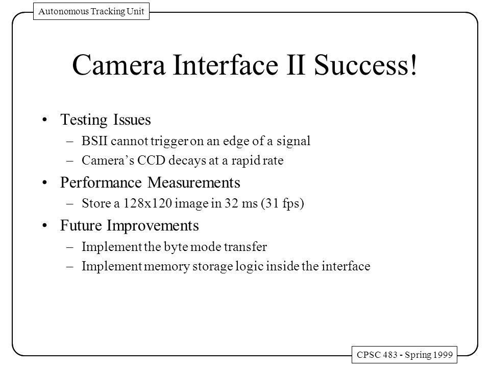 Camera Interface II Success! Testing Issues –BSII cannot trigger on an edge of a signal –Camera's CCD decays at a rapid rate Performance Measurements