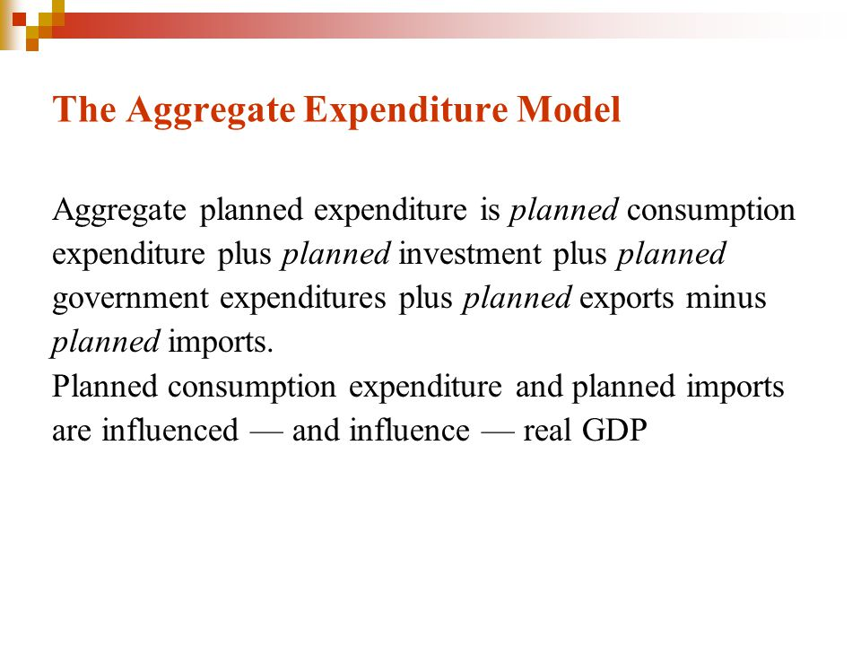 The Aggregate Expenditure Model Aggregate planned expenditure is planned consumption expenditure plus planned investment plus planned government expen