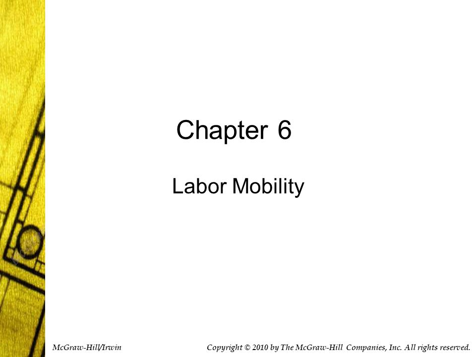 Chapter 6 Labor Mobility Copyright © 2010 by The McGraw-Hill Companies, Inc.