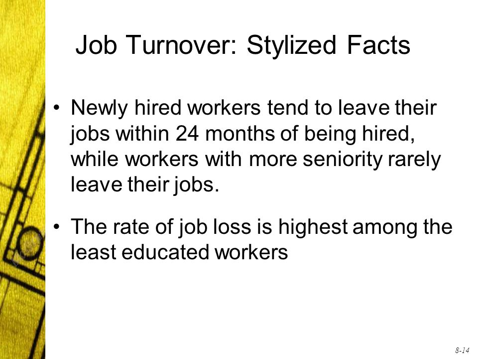 8-14 Job Turnover: Stylized Facts Newly hired workers tend to leave their jobs within 24 months of being hired, while workers with more seniority rarely leave their jobs.