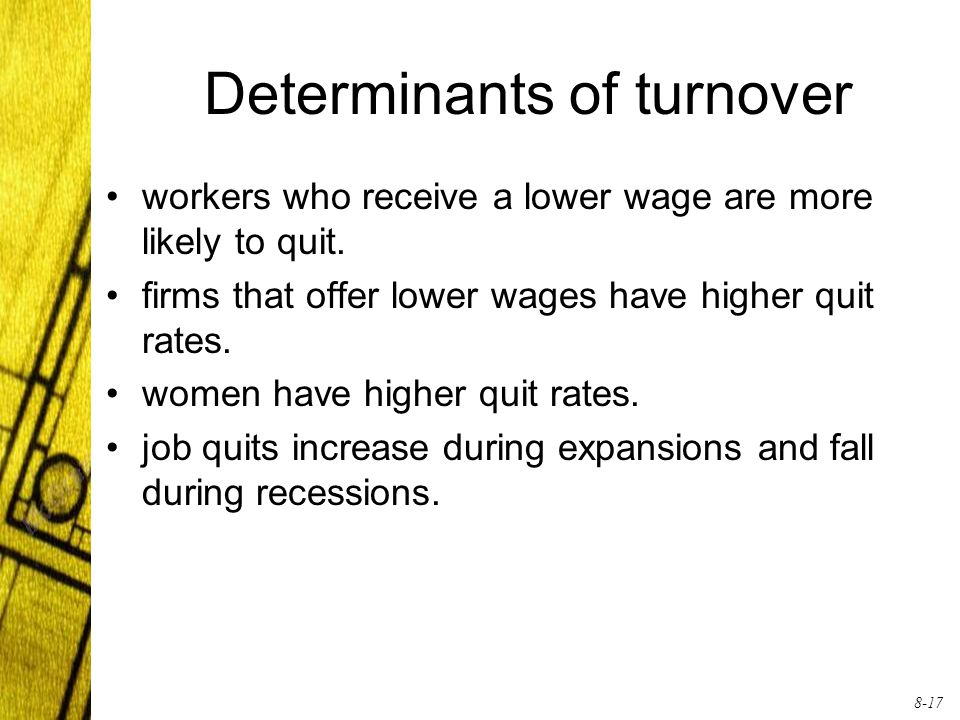 8-17 Determinants of turnover workers who receive a lower wage are more likely to quit.