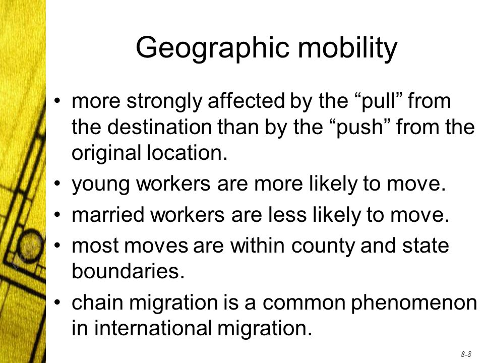 8-8 Geographic mobility more strongly affected by the pull from the destination than by the push from the original location.