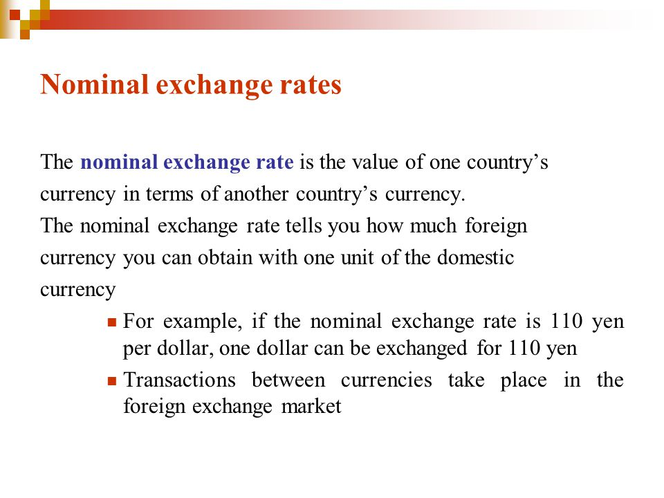 Nominal exchange rates The nominal exchange rate is the value of one country's currency in terms of another country's currency.