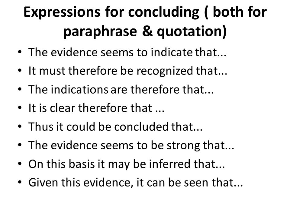 Expressions for concluding ( both for paraphrase & quotation) The evidence seems to indicate that...
