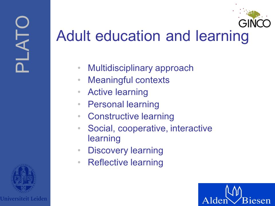PLATO Adult education and learning Multidisciplinary approach Meaningful contexts Active learning Personal learning Constructive learning Social, coop