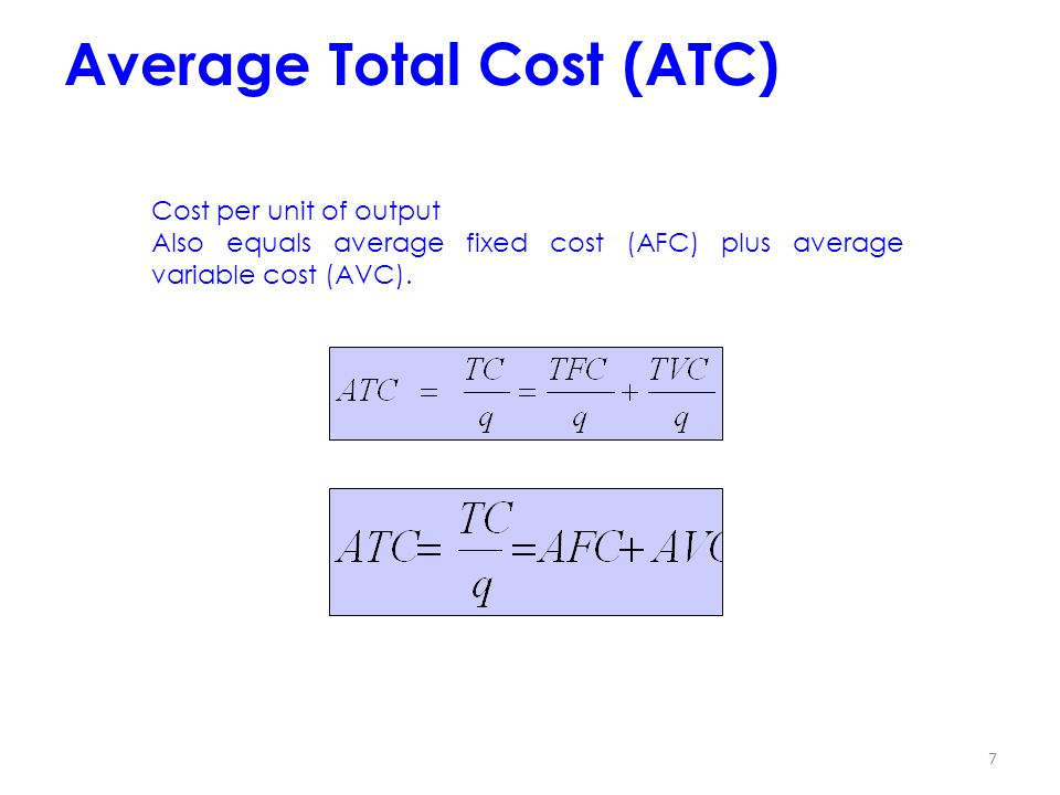 7 Average Total Cost (ATC) Cost per unit of output Also equals average fixed cost (AFC) plus average variable cost (AVC).