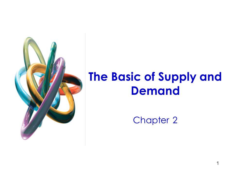 1 The Basic of Supply and Demand Chapter 2