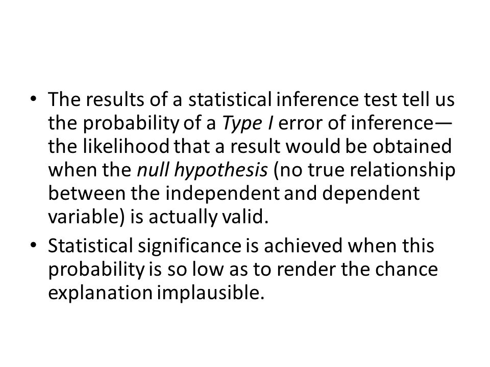 The results of a statistical inference test tell us the probability of a Type I error of inference— the likelihood that a result would be obtained whe