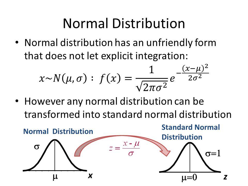 Normal Distribution x     z Standard Normal Distribution