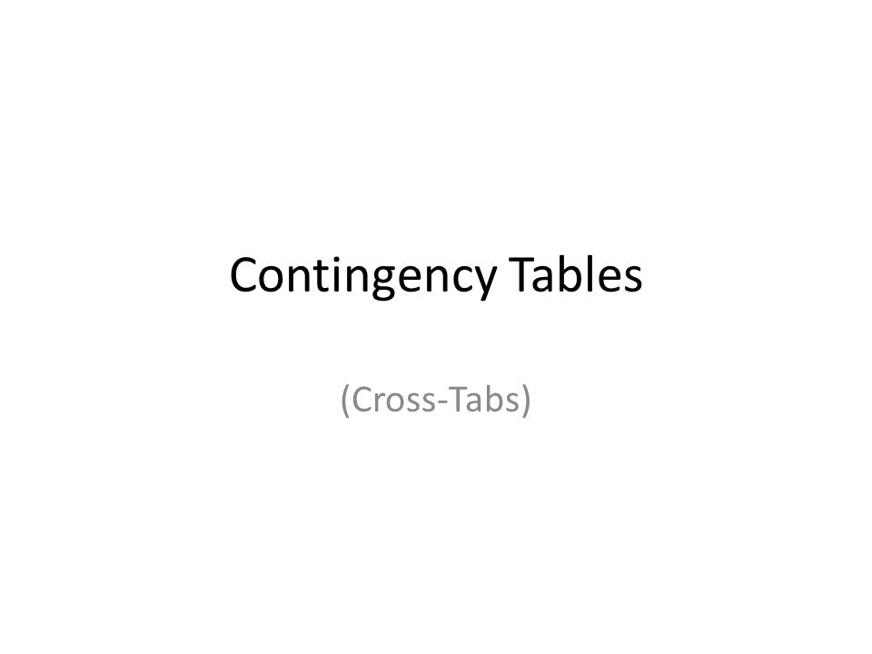 Contingency Tables (Cross-Tabs)