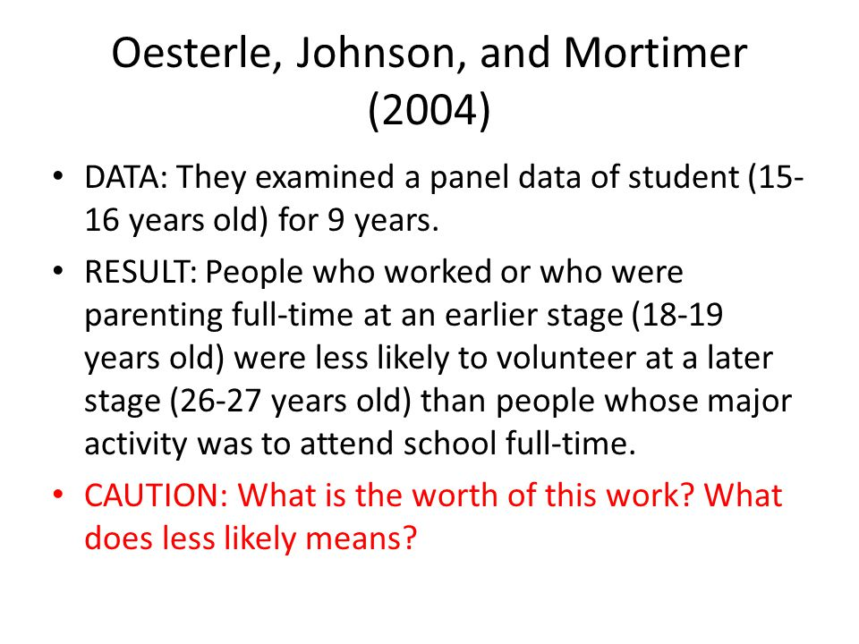 Oesterle, Johnson, and Mortimer (2004) DATA: They examined a panel data of student (15- 16 years old) for 9 years.