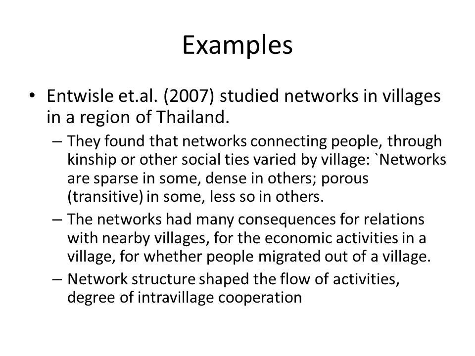 Examples Entwisle et.al. (2007) studied networks in villages in a region of Thailand.
