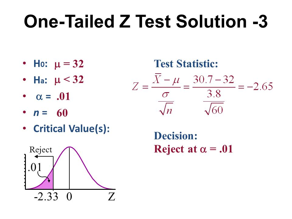 Two-Tailed t Test Solution-4 H 0 : H a :   df  Critical Value(s): Test Statistic: Decision:  = 3.25   3.25.01 64 - 1 = 63 t 02.656-2.656.005 Reject H 0 0.005 Do not reject at  =.01