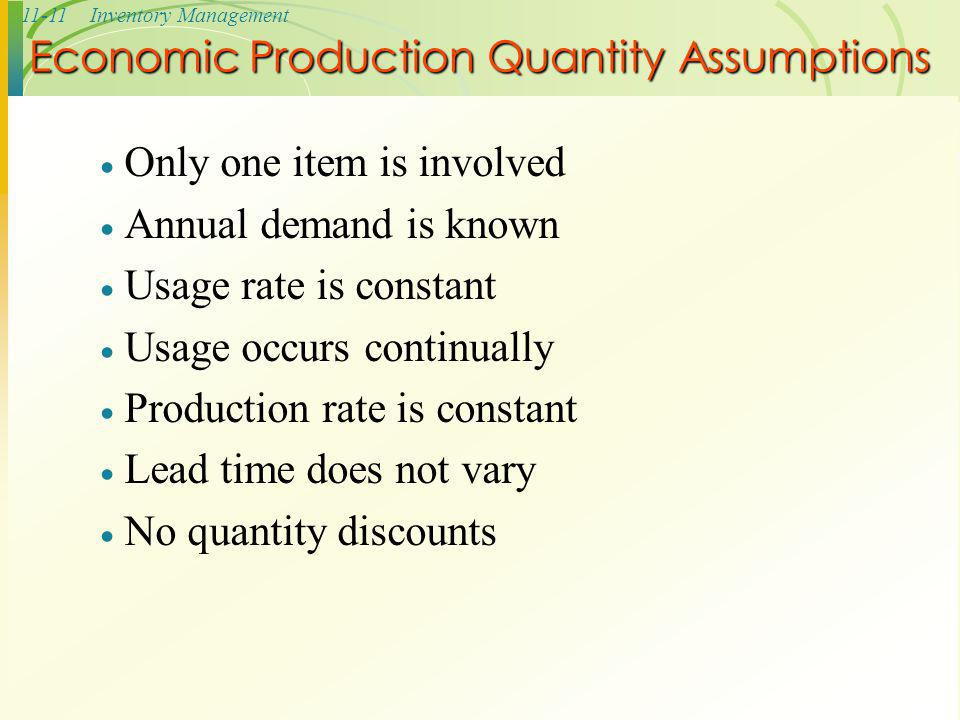 11-11Inventory Management  Only one item is involved  Annual demand is known  Usage rate is constant  Usage occurs continually  Production rate i