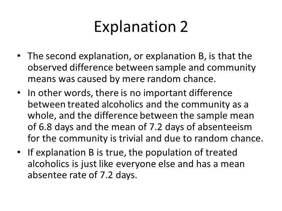 Explanation 2 The second explanation, or explanation B, is that the observed difference between sample and community means was caused by mere random c