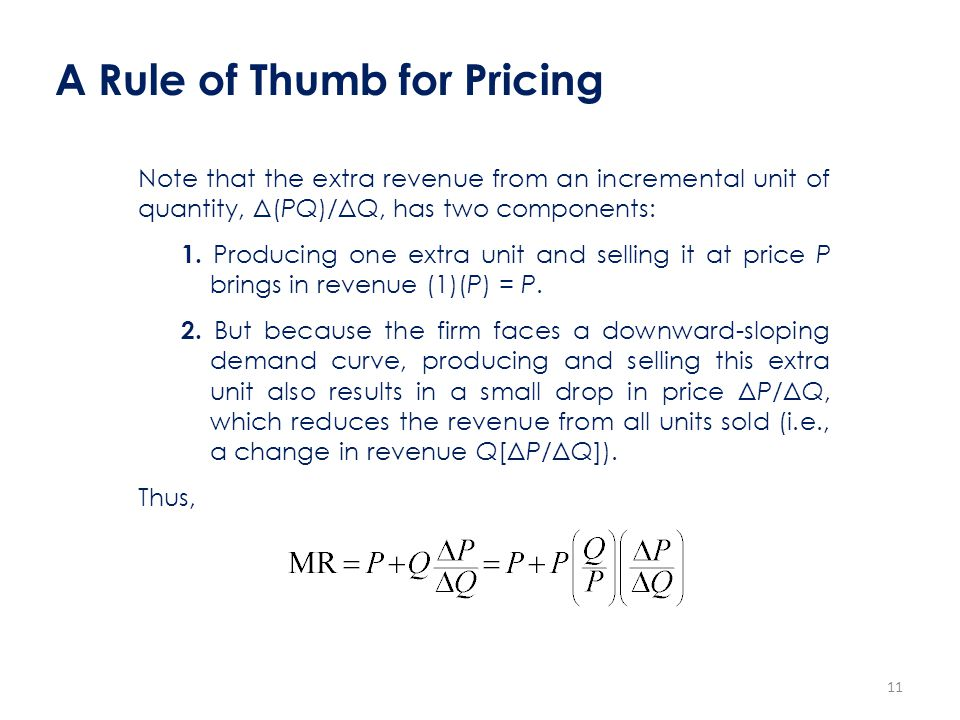 A Rule of Thumb for Pricing Note that the extra revenue from an incremental unit of quantity, Δ(PQ)/ΔQ, has two components: 1. Producing one extra uni