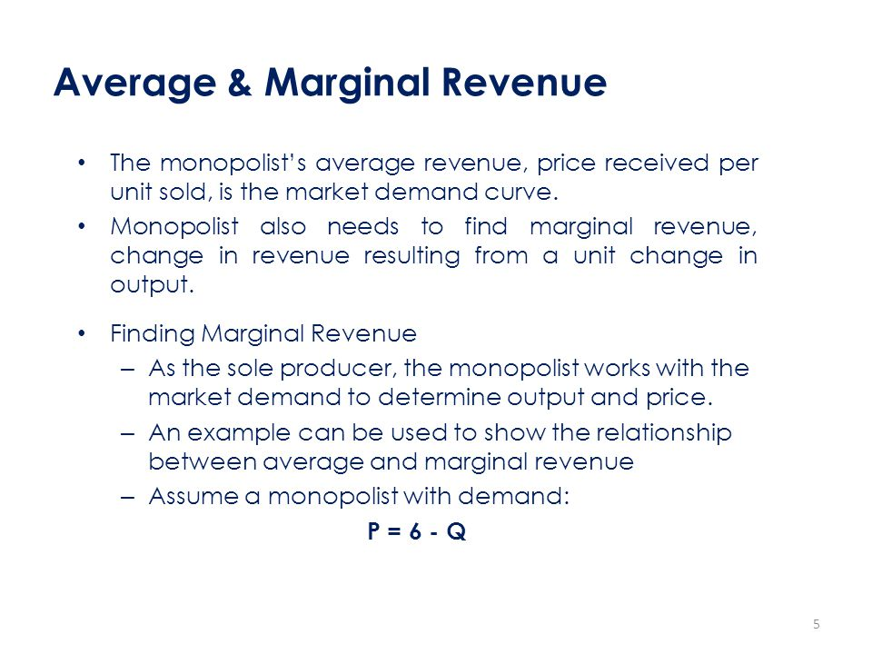 Average & Marginal Revenue The monopolist's average revenue, price received per unit sold, is the market demand curve. Monopolist also needs to find m