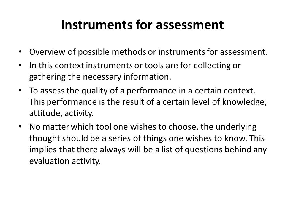 Instruments for assessment Overview of possible methods or instruments for assessment. In this context instruments or tools are for collecting or gath