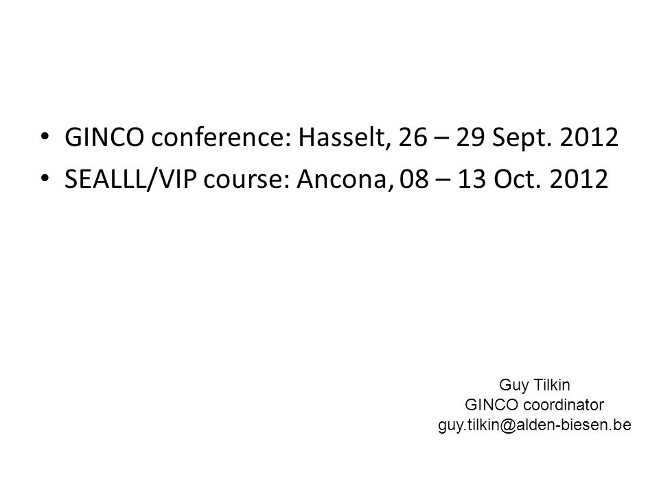 GINCO conference: Hasselt, 26 – 29 Sept. 2012 SEALLL/VIP course: Ancona, 08 – 13 Oct.