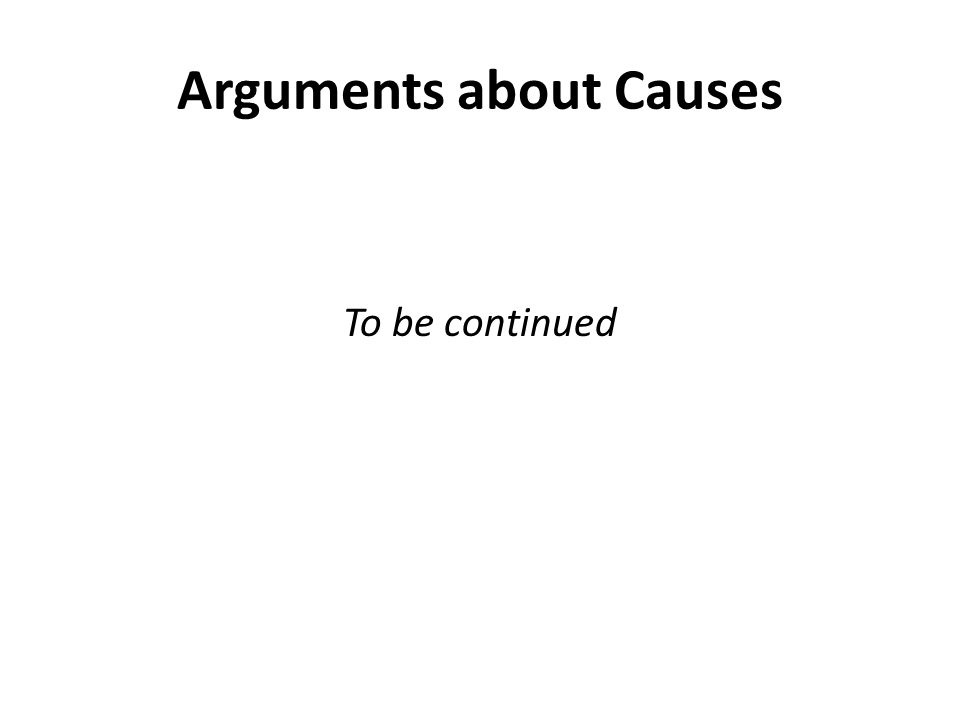 Arguments about Causes To be continued