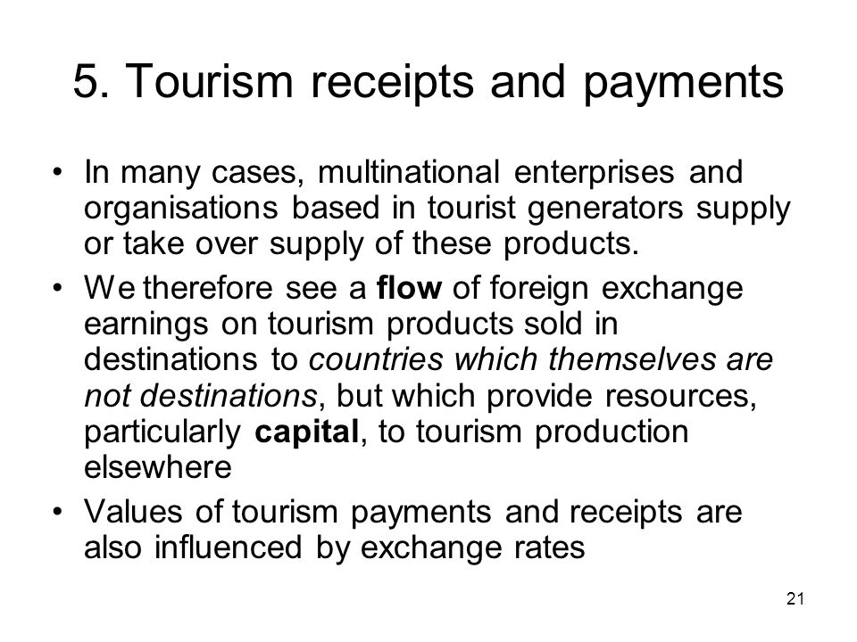 21 5. Tourism receipts and payments In many cases, multinational enterprises and organisations based in tourist generators supply or take over supply