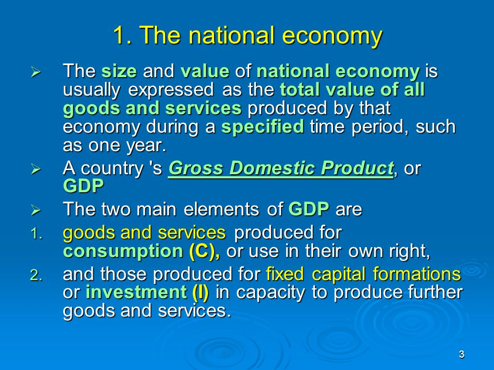 3 1. The national economy  The size and value of national economy is usually expressed as the total value of all goods and services produced by that