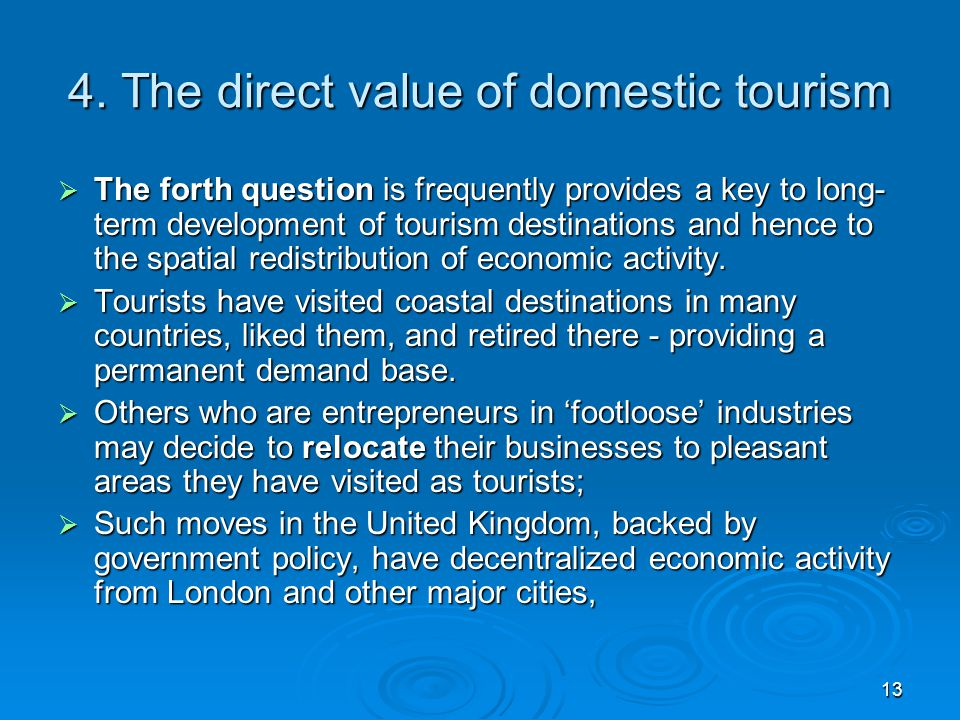 13 4. The direct value of domestic tourism  The forth question is frequently provides a key to long- term development of tourism destinations and hen