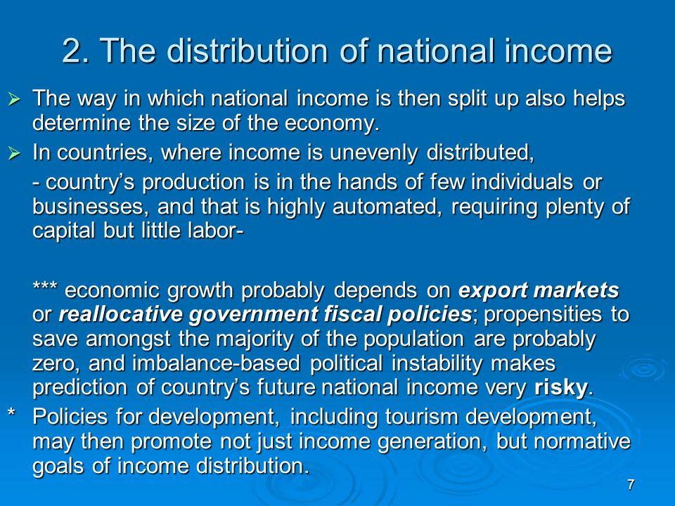 7 2. The distribution of national income  The way in which national income is then split up also helps determine the size of the economy.  In countr