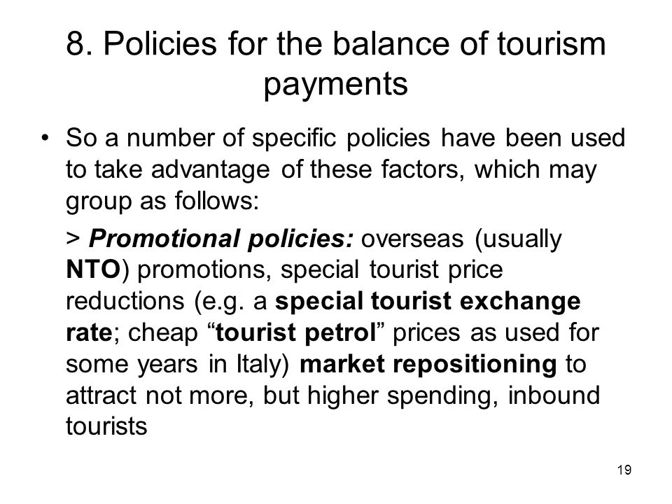 19 8. Policies for the balance of tourism payments So a number of specific policies have been used to take advantage of these factors, which may group