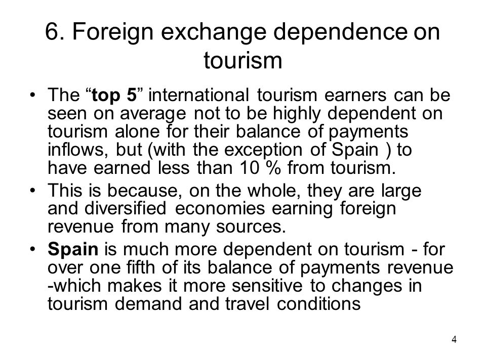 """4 6. Foreign exchange dependence on tourism The """"top 5"""" international tourism earners can be seen on average not to be highly dependent on tourism alo"""