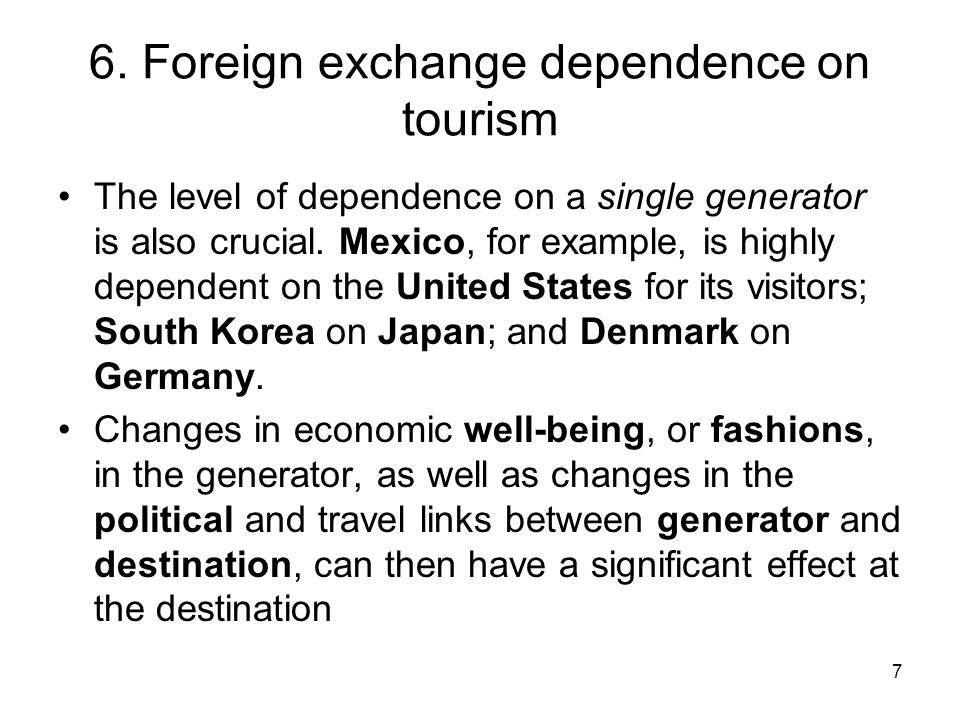 7 6. Foreign exchange dependence on tourism The level of dependence on a single generator is also crucial. Mexico, for example, is highly dependent on