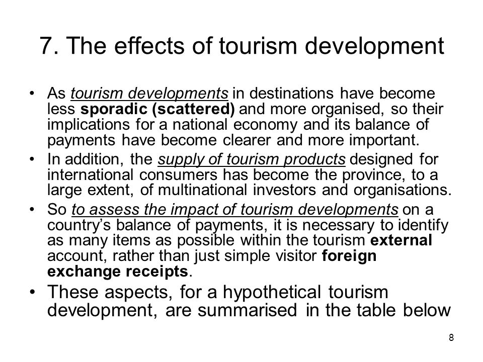 8 7. The effects of tourism development As tourism developments in destinations have become less sporadic (scattered) and more organised, so their imp