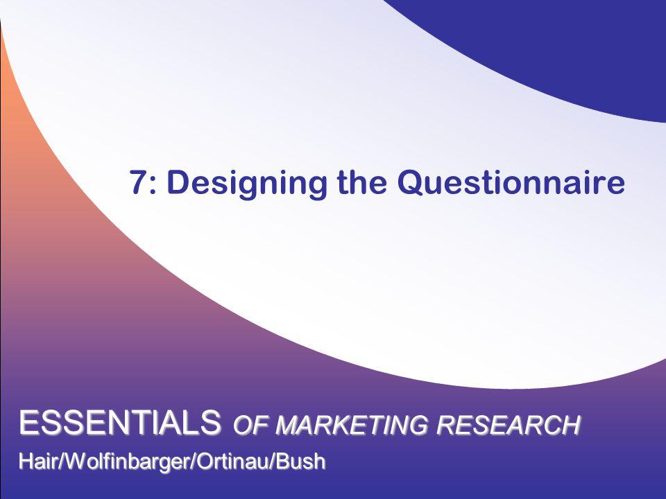 7: Designing the Questionnaire ESSENTIALS OF MARKETING RESEARCH Hair/Wolfinbarger/Ortinau/Bush