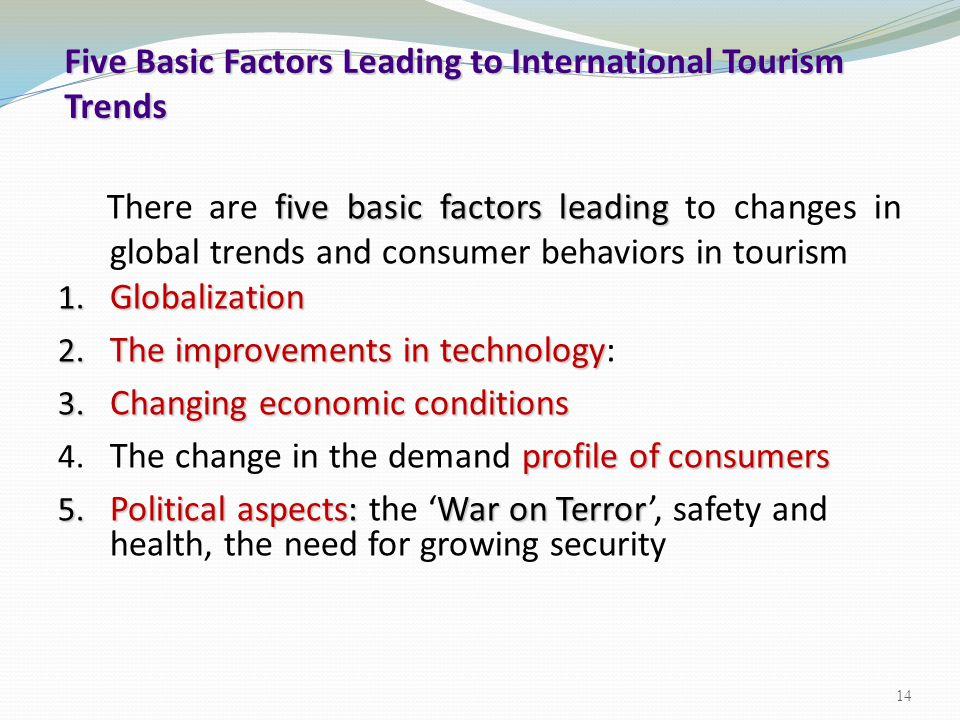 five basic factors leading There are five basic factors leading to changes in global trends and consumer behaviors in tourism 1. Globalization 2. The