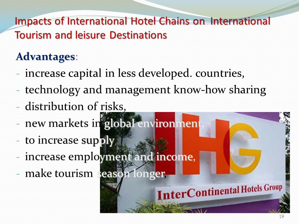 Impacts of International Hotel Chains on International Tourism and leisure Destinations Advantages Advantages: - increase capital in less developed. c