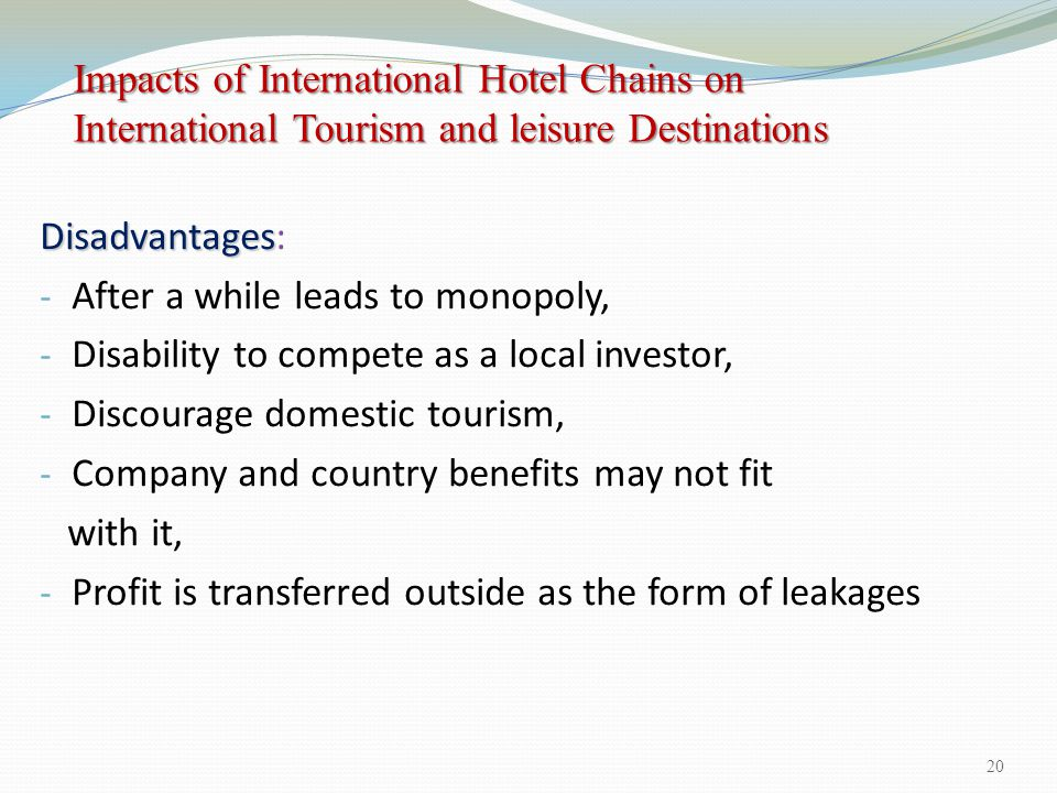 Disadvantages Disadvantages: - After a while leads to monopoly, - Disability to compete as a local investor, - Discourage domestic tourism, - Company