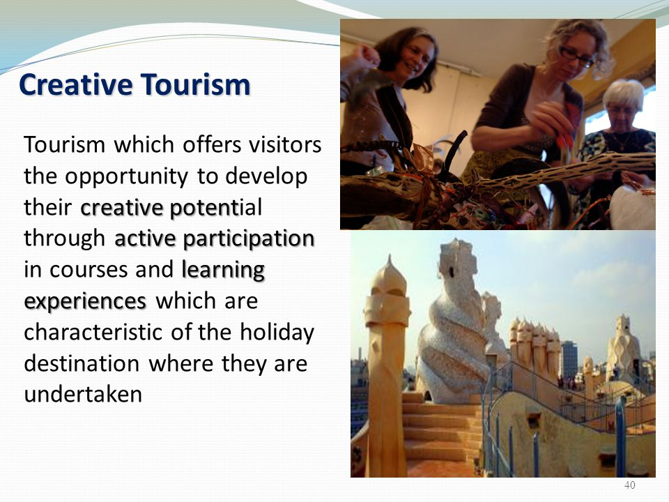 Creative Tourism creative potent active participation learning experiences Tourism which offers visitors the opportunity to develop their creative pot