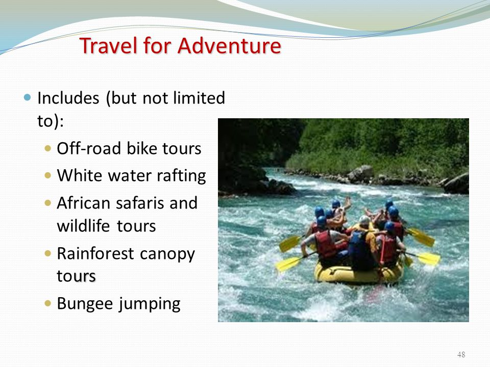 Includes (but not limited to): Off-road bike tours White water rafting African safaris and wildlife tours urs Rainforest canopy tours Bungee jumping T