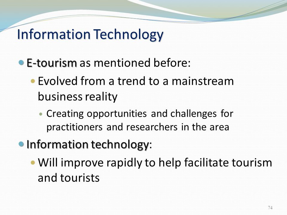 E-tourism E-tourism as mentioned before: Evolved from a trend to a mainstream business reality Creating opportunities and challenges for practitioners