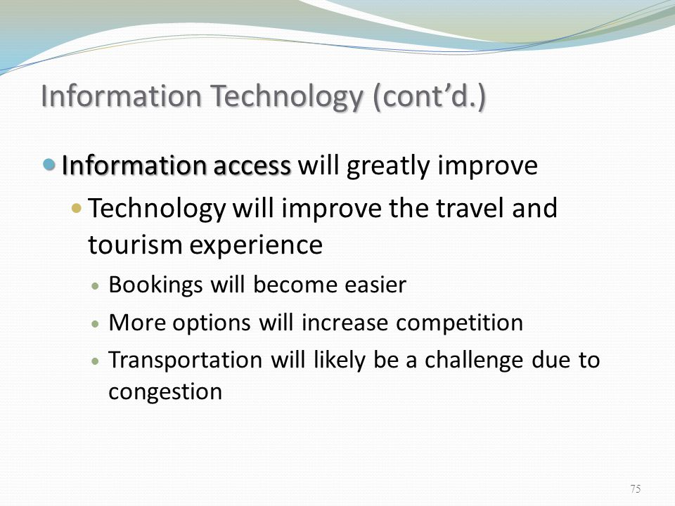 Information access Information access will greatly improve Technology will improve the travel and tourism experience Bookings will become easier More