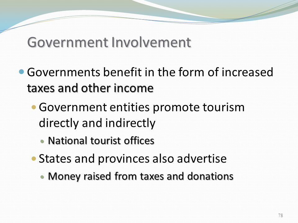 taxes and other income Governments benefit in the form of increased taxes and other income Government entities promote tourism directly and indirectly