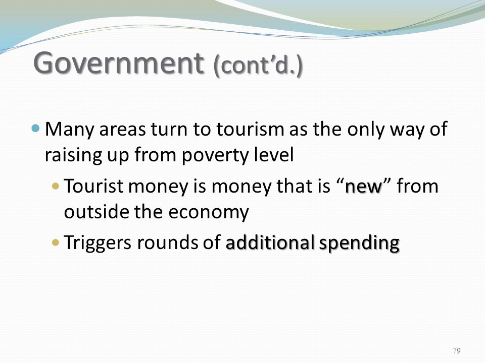 """Many areas turn to tourism as the only way of raising up from poverty level new Tourist money is money that is """"new"""" from outside the economy addition"""