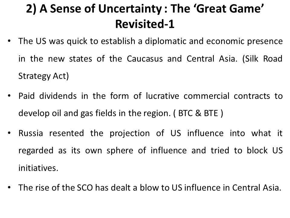 2) A Sense of Uncertainty : The 'Great Game' Revisited-1 The US was quick to establish a diplomatic and economic presence in the new states of the Cau