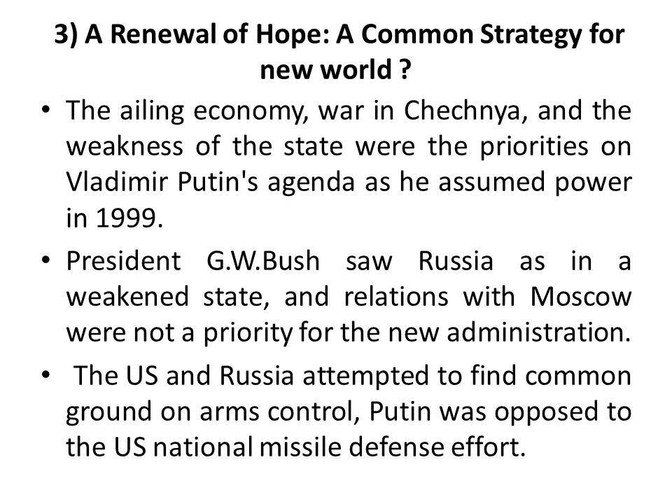 3) A Renewal of Hope: A Common Strategy for new world ? The ailing economy, war in Chechnya, and the weakness of the state were the priorities on Vlad